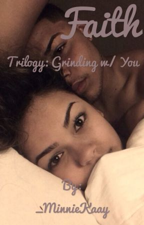 Faith (THIRD BOOK TO GRINDING W/ YOU) by _MinnieBracey