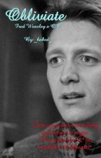 Obliviate || Fred Weasley (COMPLETE) by iloveyou41139514