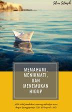 MEMAHAMI, MENIKMATI, DAN MENEMUKAN HIDUP by ayeshadasilva