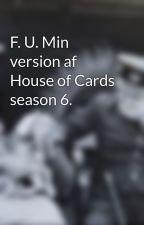 F. U. Min version af House of Cards season 6.  by JMikhailWilson