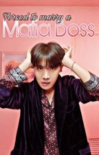 Forced to marry a MAFIA BOSS (JUNG HOSEOK FF) by MinKDaria