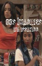 90s IMAGINES by IssaTigg