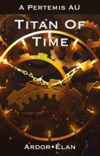 The Titan of Time (A Pertemis AU) by ZelotArchon