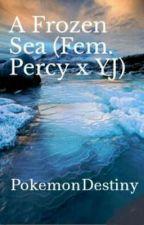 A Frozen Sea (Fem. Percy x YJ) by PokemonDestiny