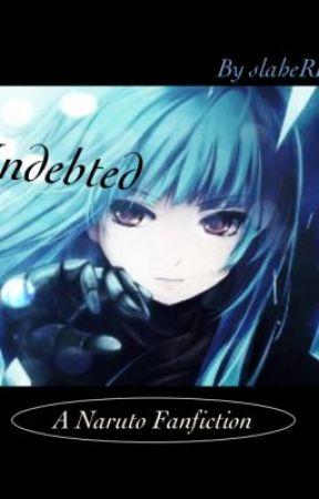 Indebted (Naruto/Akatsuki Fanfic) by slasheRR