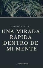 Una Mirada Rápida Dentro de mi Mente by _SheFadesAway_