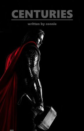Centuries (Thor Odinson Fanfic) by ConWeCallLove