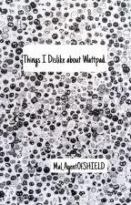 Things I Dislike about Wattpad. by Mal_AgentOfSHIELD