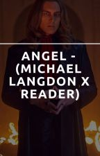 Angel - (Michael Langdon X Reader) by winterskyfall