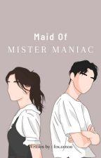MAID OF MISTER MANIAC by Lurxy_Writes