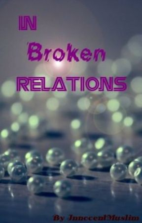 In Broken Relations by Innocentmuslim
