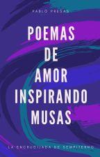 Poemas de Amor Inspirando Musas by Pablopresas