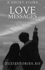 Love Messages   ✓ by zuziestories_xo