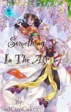 Something In The Air (Sesshomaru love story) by SadCupCakez