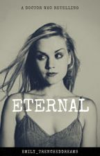 Eternal | Doctor Who [1] *ON HOLD* by Emily_TrenchedDreams