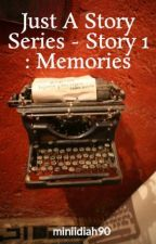 Just A Story Series - Story 1 : Memories by miniidiah90