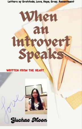 When An Introvert Speaks (Letters of Gratitude, Love, Hope, Grief, Resentment) by scribblerbibliophile