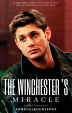 The Winchester's Miracle~ (Book 1) by xXMuggleHunterxX