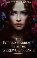 The Forced Marriage With The Werewolf Prince [Completed] by Mystery_Angel6