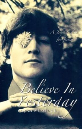 Believe In Yesterday (Beatles Fan-fiction) by makotoz