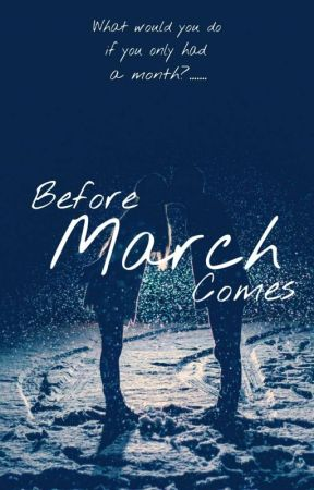 Before March Comes (Editing) by ChelseaOsoego25