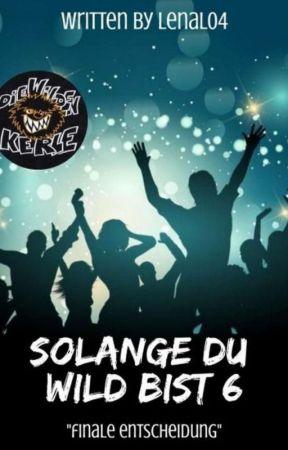 Solange Du Wild Bist 6 - Finale Entscheidung  by CreateNewWorlds