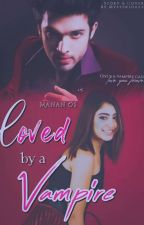 Loved By a Vampire✔️ by Mysteriouzz8
