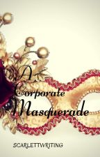A Corporate Masquerade  by Scarlettwriting