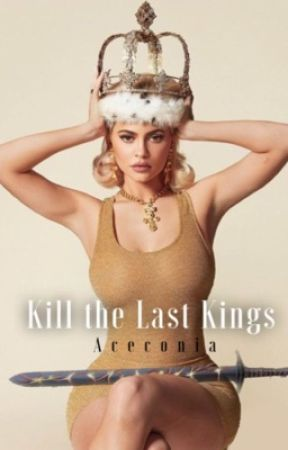 Kill the Last Kings by Aceconia