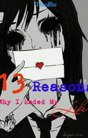 13 Reasons Why I Ended My Life by TheoBhe