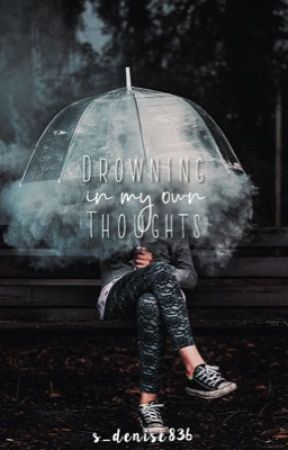 Drowning In My Own Thoughts by s_denise836