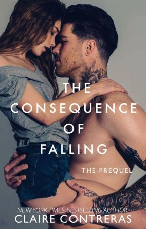 The Consequence of Falling - THE PREQUEL by clairecontreras