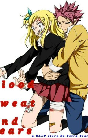 Blood, Sweat, And Tears: A Nalu story by PetraScarlet