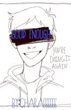 Good Enough : A Klangst? by Chara666666