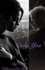 Only You by XPiecexOfxMeX