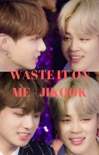 [24] WASTE IT ON ME - JIKOOK [COMPLETED] by btsrockz2