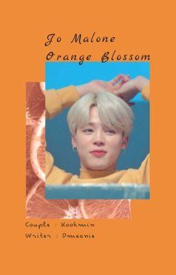 Đọc truyện kookmin; 『 Jo Malone Orange Blossom 』
