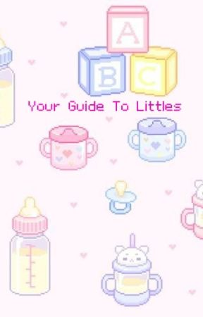 Your Guide To Littles by HoransWhore1993