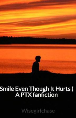 Smile Even Though It Hurts ( A PTX fanfiction) ON HOLD by Wisegirlchase