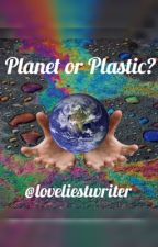 Planet or Plastic by loveliestwriter