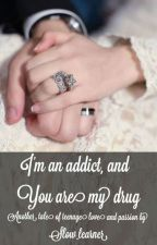 I'm An Addict, And You Are My Drug ✔ by slow_learner