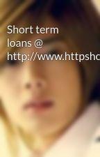 Short term loans @ http://www.httpshorttermloanspeoplebenifts.co.uk/ by MonsThoms