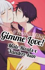 Gimme Love! | Male Rivals x Yandere-kun by IoukoMiku