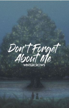don't forget about me [re-edited] by wintercrows-archive