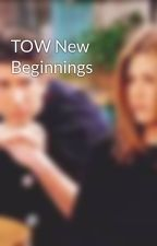 TOW New Beginnings by FriendsFanfourever