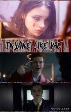 Insane Like Me | A Gotham Valeska Twins Story by coldleaf12