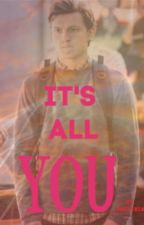It's All You // Peter Parker x Reader by Mestyria