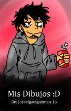 Mis Dibujos :D by joseelgatoguzman16