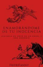 Enamorándome de tu inocencia: historia de amor entre un ángel y una demonio. by FrifriFanny