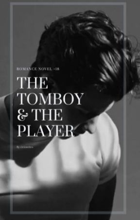 The Tomboy and the Player   ✔ by cicixwrites